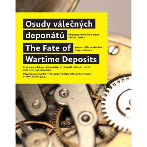 The Fate of Wartime Deposits / Museum of Decorative Arts, Prague, Volume 1; the Second Edition